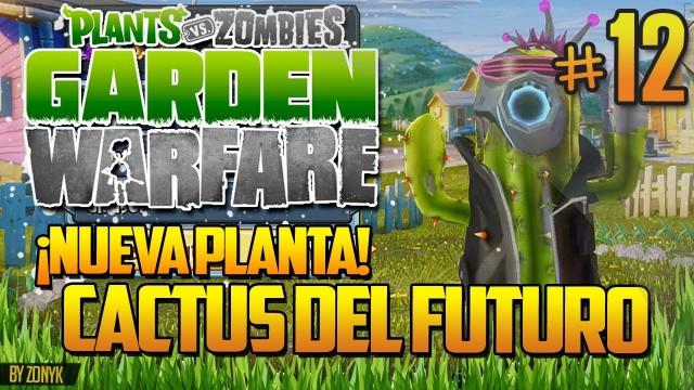 Plantas vs Zombies Garden Warfare: Cactus del Futuro (Todos los Personajes #12 – Espa