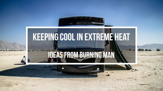Keeping Cool In Extreme Heat – Ideas From Burning Man