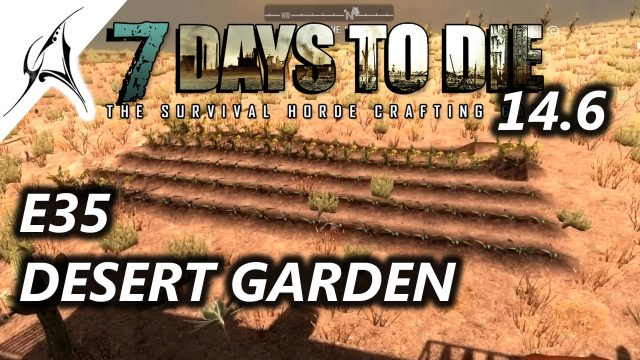 7 DAYS TO DIE – LARGE DESERT GARDEN – S4E35  ( WOOD FOR PIT )