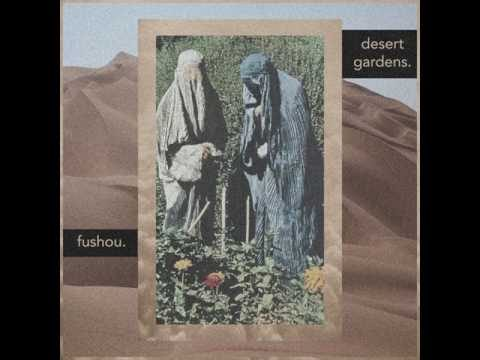 Fushou. – Desert.gardens. [ep] (2017)
