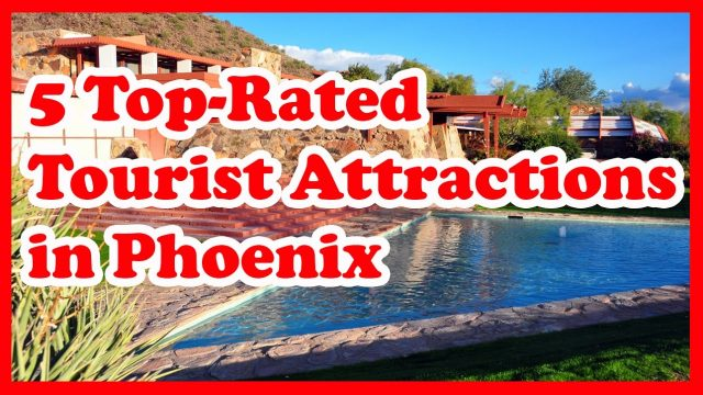 5 Top-Rated Tourist Attractions in Phoenix