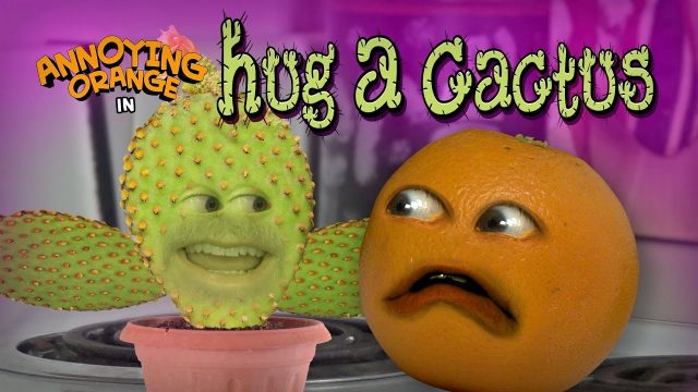 Annoying Orange – Hug a Cactus!