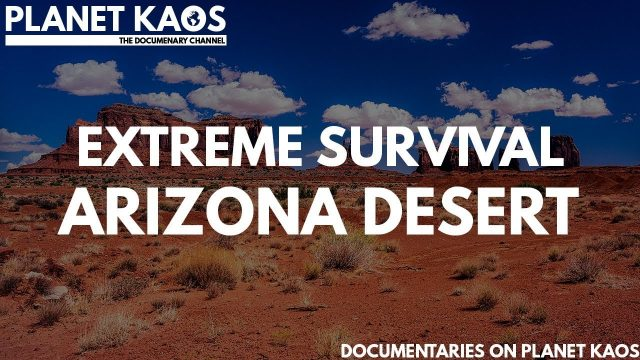 Extreme Survival Arizona Desert Documentary
