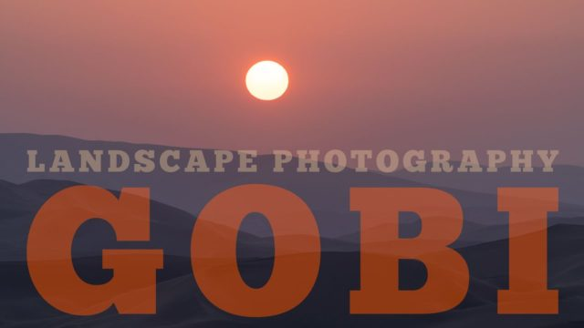 GOBI Desert | A LANDSCAPE Photography Adventure