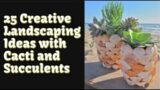 Creative Landscaping Ideas: Decorating Your Landscapes with Cacti and Succulents