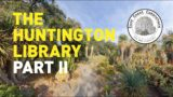 Huntington Gardens Desert Garden Visit (Part 2)