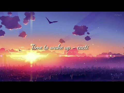 Time to wake up – Cacti (Lyrics)