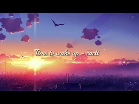 Time to wake up – Cacti (Lyrics)
