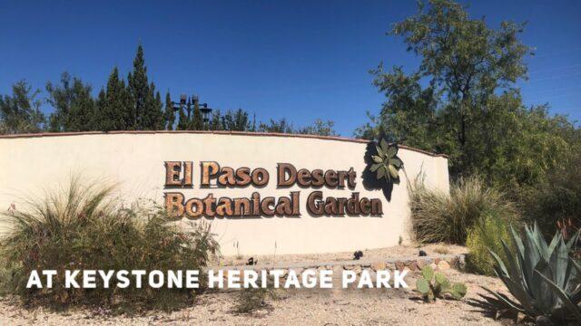 El Paso Desert Botanical Garden and Keystone Heritage Park