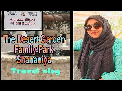 #The Desert Garden #Shahaniya Family Park/#Trip to one of the most beautiful park in Qatar