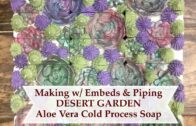 How to make DESERT GARDEN 🌵Aloe CP soap with embedding